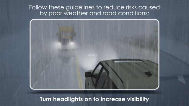 There are several ways to reduce the risks caused by poor weather and road conditions, including the use of headlights when visibility is poor