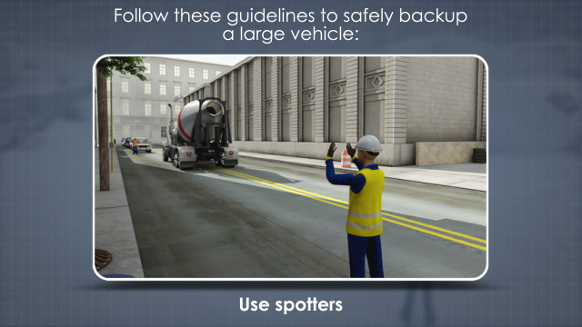 The use of a spotter is one of the guidelines to safely back up a large vehicle or piece of heavy equipment