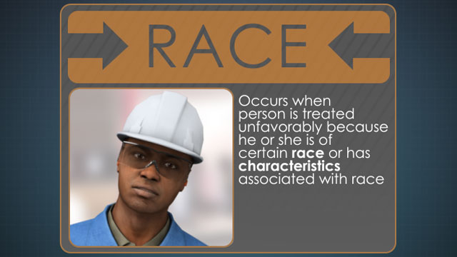 Race discrimination occurs when a person is treated poorly for being or having certain characteristics of a specific race.