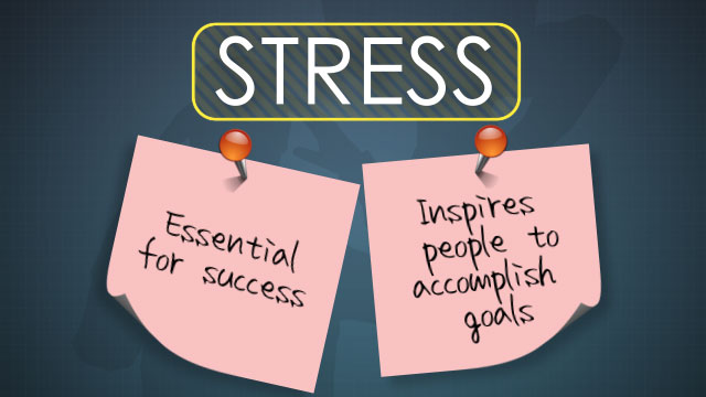 Stress Is essential for success, as it often inspires people to accomplish their goals.
