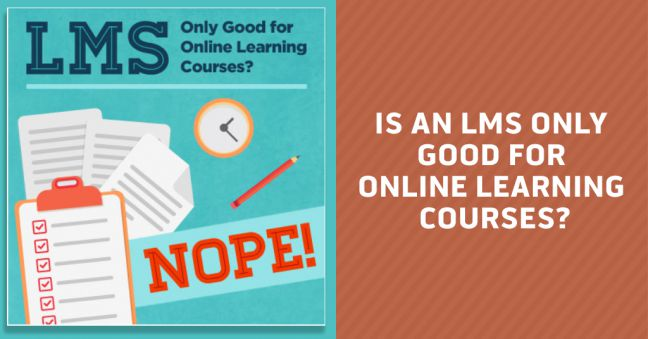 Is an LMS Only Good for Online Training Image