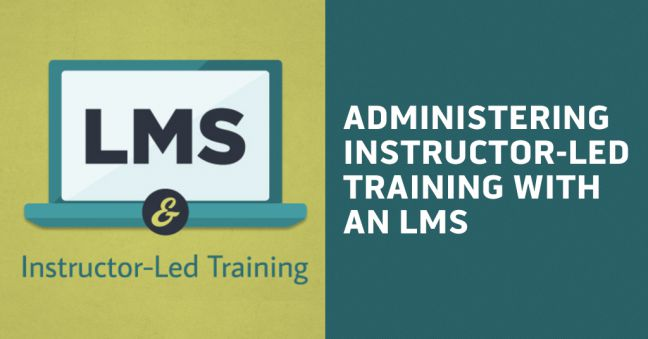 Administering Instructor-Led Training with an LMS