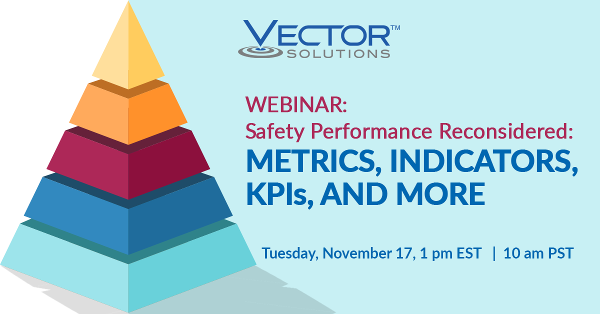 Webcast: Safety Performance Reconsidered: Metrics, Indicators, KPIs, and More