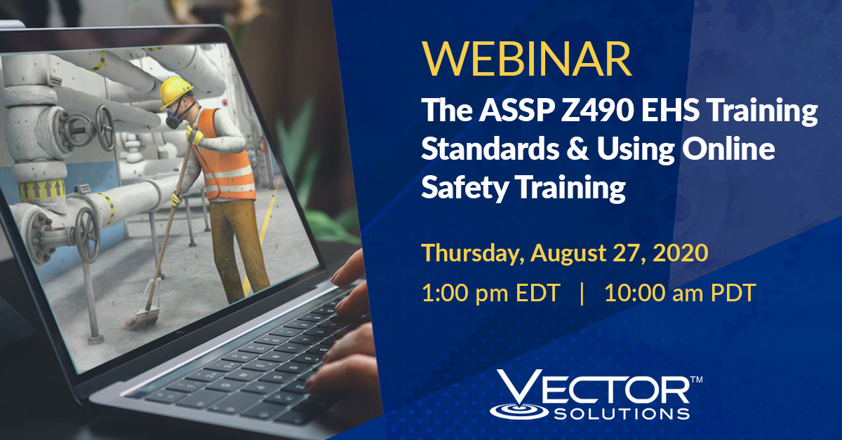 Webinar: The ASSP Z490 EHS Training Standards and Using Online Safety Training